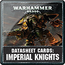 Warhammer 40000. Datasheet Cards: Imperial Knights