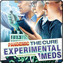Pandemic. The Cure: Experimental Meds
