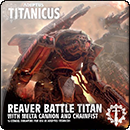 Adeptus Titanicus: Reaver Battle Titan with Melta Cannon and Chainfist